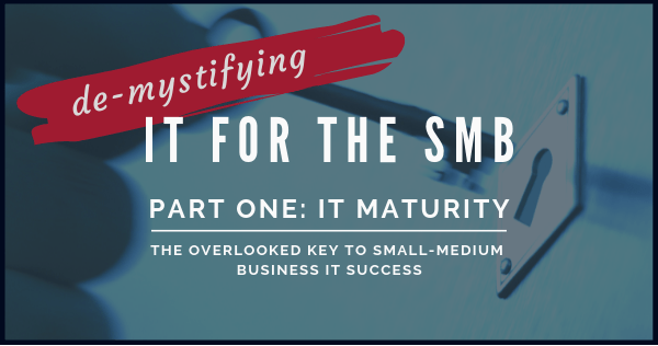 IT Maturity: The Overlooked Key to SMB IT Success