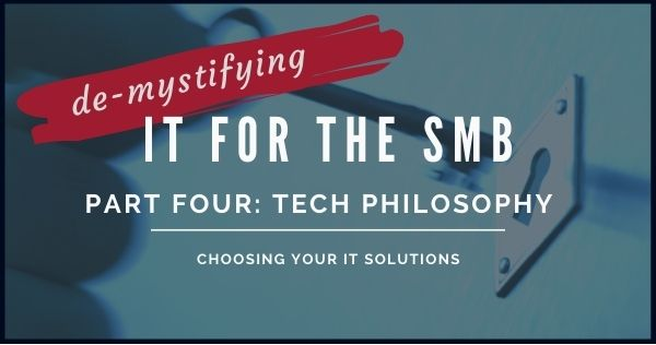 Tech Philosophy – Choosing Your SMB IT Solutions